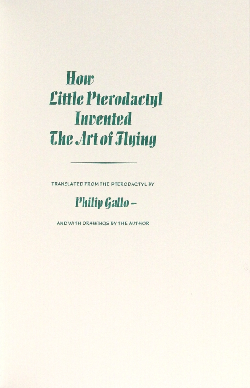 How little pterodactyl invented the art of flying. Translated from the Pterodactyl by Philip Gallo and with drawings by the author. Philip Gallo, trans.