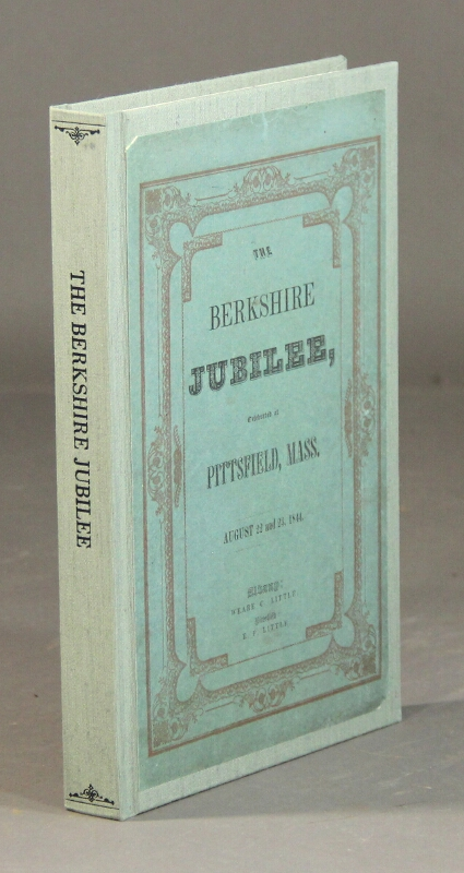 The Berkshire jubilee, celebrated at Pittsfield, Mass. August 22 and 23, 1844. Oliver Wendell Holmes, Lydia Sigourney.