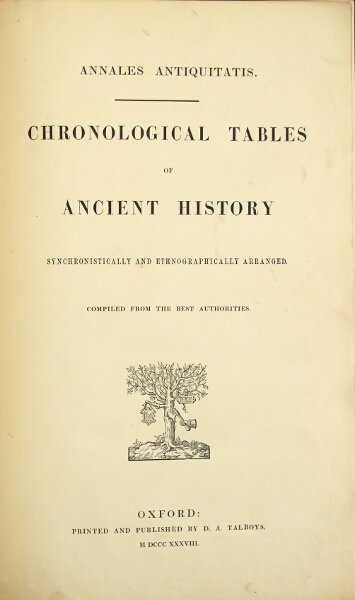 Annales antiquitatis. Chronological tables of ancient history [Middle Ages], [modern history], synchronistically and ethnographically arranged. Compiled from the best authorities.