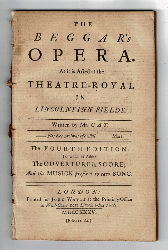 The beggar's opera. As it is acted at the Theatre-Royal in Lincolns-Inn Fields. Written by Mr. Gay ... The fourth edition: to which is added the ouverture in score; and the musick prefix'd to each song. John Gay.