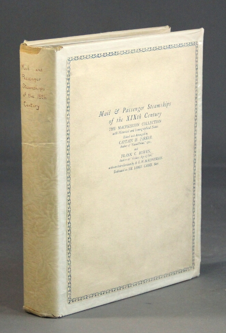 Mail and passenger steamships of the nineteenth century. The MacPherson Collection, with iconographical and historical notes. Frank C. Bowen, Capt. H. Parker.