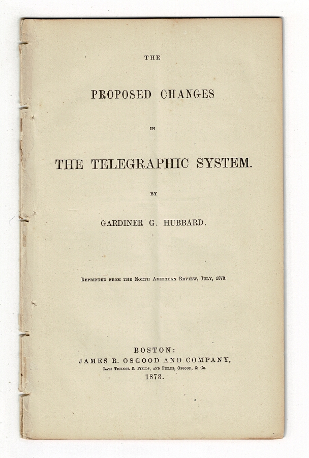 The proposed changes in the telegraphic system ... Reprinted from the North American Review, July 1873. Gardiner G. Hubbard.