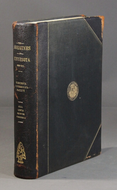 The aborigines of Minnesota. A report based on the collections of Jacob V. Brower and on the field surveys and notes of Alfred J. Hill and Theodore H. Lewis. N. H. Winchell.
