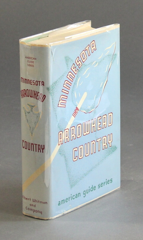 The Minnesota Arrowhead country. Compiled by the workers of the Writers' Program of the Work Projects Administration in the State of Minnesota. Sponsored by the Minnesota Arrowhead Association, Inc.