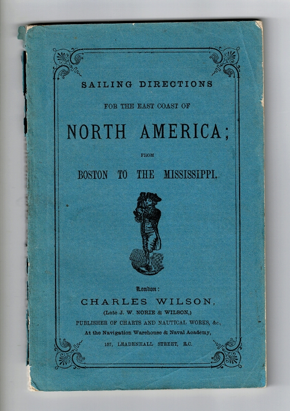 Sailing directions for the east coast of North America, from Boston to the Mississippi. Charles Wilson.