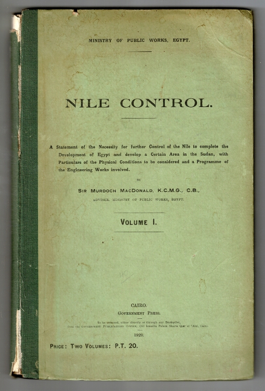 Nile control. A statement of the necessity for further control of the Nile to complete the development of Egypt and develop a certain area in the Sudan, with particulars of the physical conditions to be considered and a programme of the engineering works involved. Murdoch MacDonald, Sir.