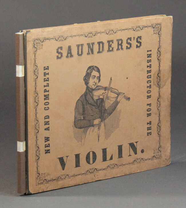 New and scientific self-instructing school for the violin, on an entirely different method from any work of the kind heretofore offered to the public in this country intended for beginners, amateurs, business players, and teachers. George Saunders, professor of music and dancing.