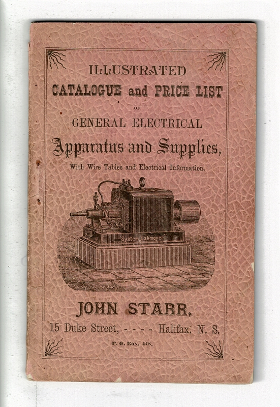 "Illustrated catalogue and price list of general electrical apparatus and supplies, with wire tables and electric information [wrapper title]. John Starr, general Canadian agent for ""Lahmeyer"" electric light system, ""unique"" telephones, ""Samson"" batteries, &c., and dealer in telegraph, telephone, electric light and general electrical apparatus and supplies. John Starr."