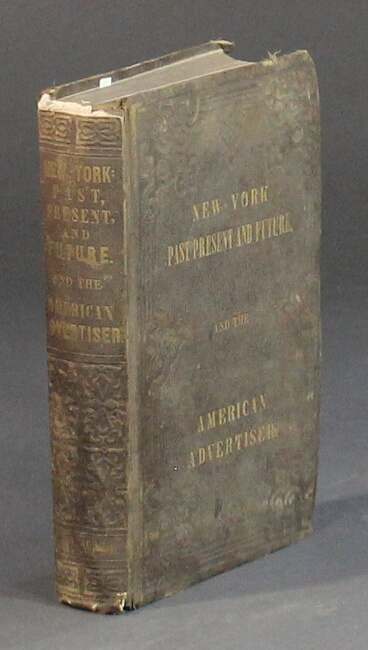 New-York: Past, present, and future; comprising a history of the city of New-York, a description of its present condition, and an estimate of its future increase. E. Porter Belden.
