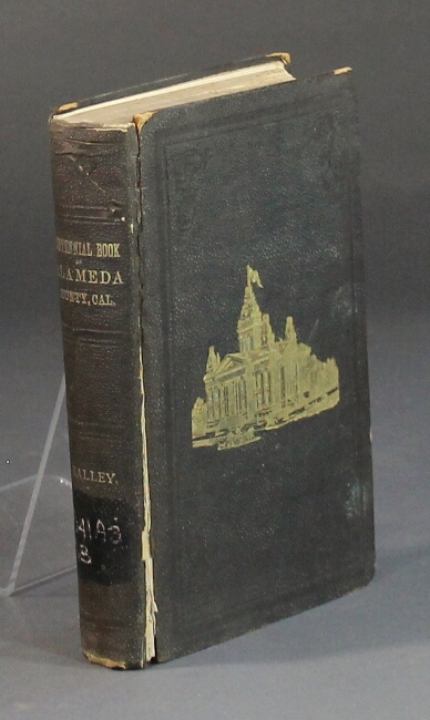 The centennial year book of Alameda County, California ... An account of the organization and settlement of Alameda County, with a yearly synopsis of important events ... also, a gazetteer of each township ... biographical sketches of prominent pioneers and public men illustrated with numerous engravings. William Halley.
