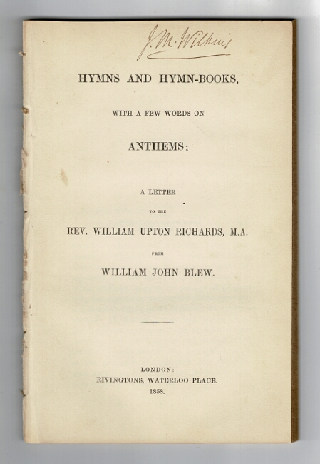 Hymns and hymn-books, with a few words on anthems: a lettetr to the Rev. William Upton Richards, M.A. from Willim John Blew. William John Blew.