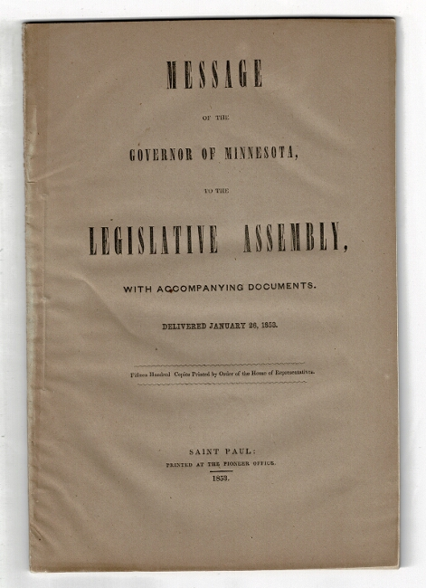 Message of the Governor of Minnesota, to the legislative assembly, with accompanying documents. Delivered January 26, 1853. Fifteen hundred copies printed by order of the house of representatives. [Cover title.]. Alexander Ramsey.