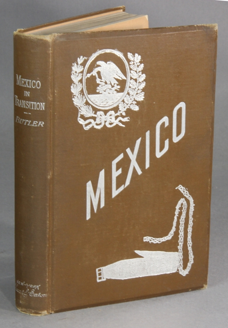 Mexico in transition from the power of political Romanism to civil and religious liberty. WILLIAM BUTLER.