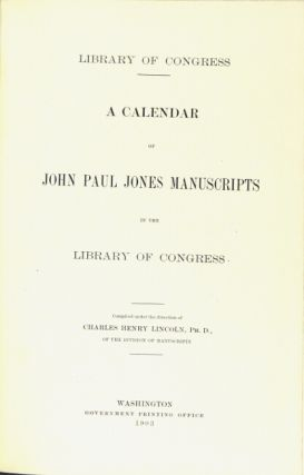 A calendar of John Paul Jones manuscripts in the Library of Congress. Compiled under the direction of Charles Henry Lincoln.