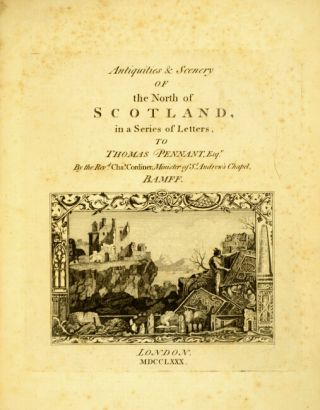 Antiquities & scenery of the north of Scotland, in a series of letters to Thomas Pennant, Esq. by the Rev. Chas. Cordiner, minister of St. Andrew's Chapel, Bamff.