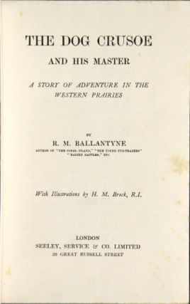 The dog Crusoe and his master: a story of adventure in the western prairies. R. M. BALLANTYNE.