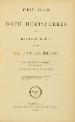 Fifty years in both hemispheres or, reminiscences of the life of a former merchant. Translated from the German.