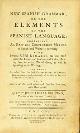 A new Spanish grammar; or, the elements of the Spanish language: containing an easy and compendious method to speak and write it correctly ... the whole extracted from the best observations of Spanish grammarians, and particularly of the Royal Spanish Academy of Madrid...