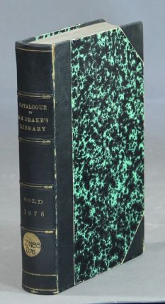Catalogue of the private library of Samuel Gardner Drake, of Boston ... to be sold at by auction...