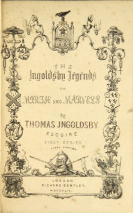The Ingoldsby legends. By Thomas Ingoldsby, Esq. RICHARD HARRIS BARHAM, Rev.
