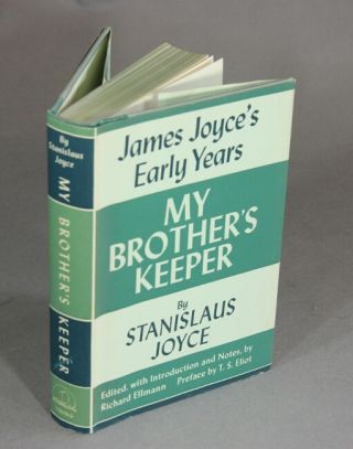 My brother's keeper: James Joyce's early years. Edited, with an introduction and notes by Richard Ellman. Preface by T.S. Eliot. STANISLAUS JOYCE.