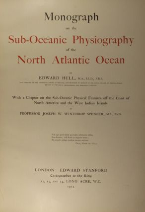 Monograph on the sub-oceanic physiography of the North Atlantic Ocean ... with a chapter on the sub-oceanic physical features off the coast of North America and the West Indian islands by Prof. Joseph W. Winthrop Spencer.