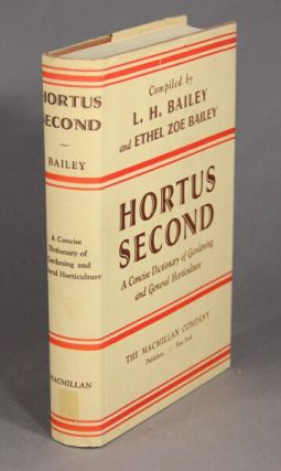HORTUS SECOND. A concise dictionary of gardening, general horticulture and cultivated plants in North America. Compiled by L.H. Bailey and Ethel Zoe Bailey.