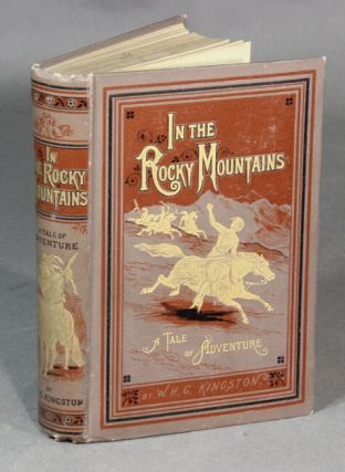 In the Rocky Mountains. A tale of adventure. W. H. G. KINGSTON.