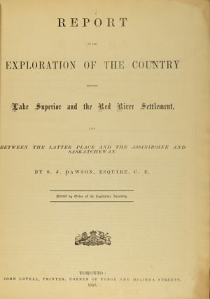Report on the exploration of the country between Lake Superior and the Red River settlement, and between the latter place and the Assiniboine and Saskatchewan ...Published by order of the Legislative Assembly.