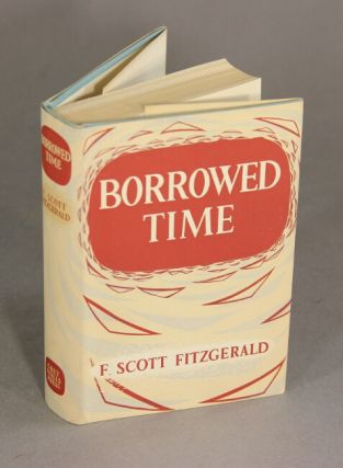 Borrowed time. Short stories collected by Alan and Jennifer Ross. F. SCOTT FITZGERALD.