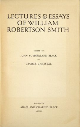 Lectures & essays of William Robertson Smith. Edited by John Sutherland Black and George...