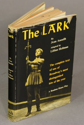 The lark; adapted by Lillian Hellman. JEAN ANOUILH.