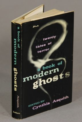 A book of modern ghosts; twenty tales of terror, edited by …. CYNTHIA ASQUITH.