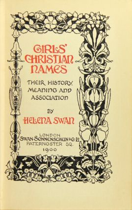 Girls' christian names. Their history, meaning, and association. Helena Swan.