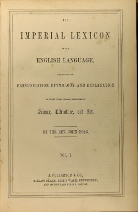 The imperial lexicon of the English language. Exhibiting the pronunciation, etymology, and explanation of every word usually employed in science, literature, and art.