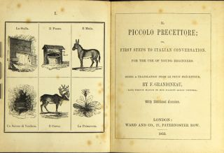 Il piccolo precettore; or, first steps to Italian conversation. For the use of young beginners. Being a translation from Le Petit Precepteur, by F. Grandineau, late French master to Her Majesty Queen Victoria.