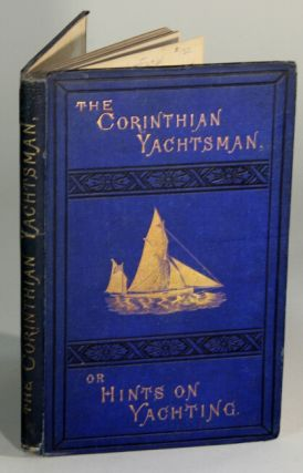 The Corinthian yachtsman, or hints on yachting. TYRREL E. BIDDLE.
