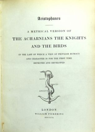 A metrical version of The Acharnians, The Knights and The Birds. In the last of which a vein of...