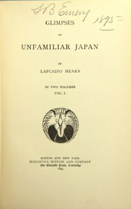 Glimpses of unfamiliar Japan. LAFCADIO HEARN.