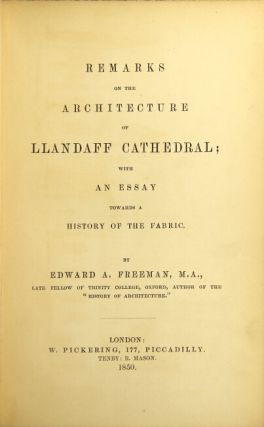 Remarks on the architecture of Llandaff Cathedral with an essay towards a history of the fabric. EDWARD A. FREEMAN.
