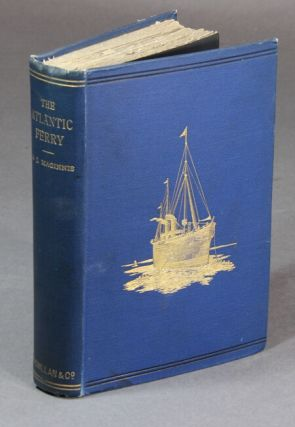 The Atlantic ferry, its ships, men, and working. ARTHUR J. MAGINNIS.