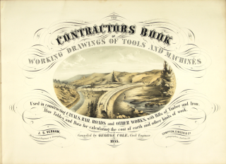 The contractors book of working drawings of tools and machines used in constructing canals, rail roads and other works, with bills of timber and iron. Also tables and data for calculating the cost of earth, and other kinds of work.