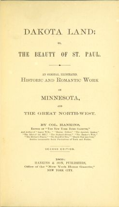 Dakota land; or, the beauty of St. Paul. An original, illustrated, historic and romantic work on Minnesota and the great northwest. Second edition.