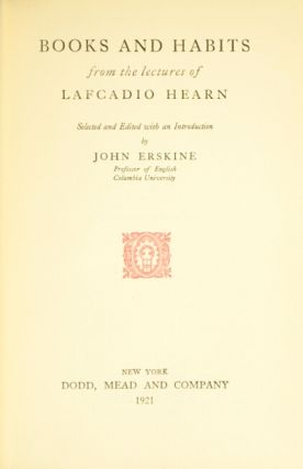 Books and habits from the lectures of Lafcadio Hearn. Selected and edited with an introduction by John Erskine.