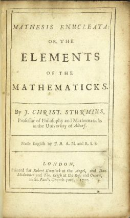 Mathesis enucleata or, the elements of the mathematicks. Johann Christoph Sturm.