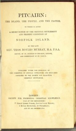 Pitcairn: the island, the people, and the pastor. To which is added a short notice of the original settlement and present condition of Norfolk Island.