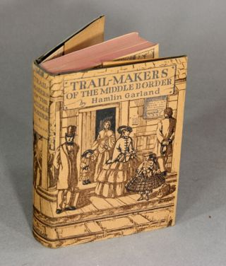 Trail-makers of the middle border. Illustrated by Constance Garland. HAMLIN GARLAND