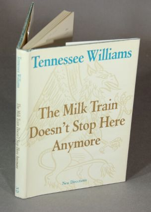 The milk train doesn't stop here anymore. TENNESSEE WILLIAMS.