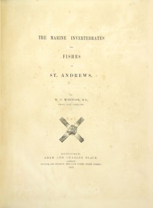 The marine invertebrates and fishes of St. Andrews. W. C. Mintosh.