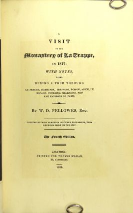A visit to the monastery of La Trappe, in 1817: with notes, taken during a tour through Le Perce, Normandy, Bretagne, Poitou, Anjou, Le Bocage, Touraine, Orleanois, and the environs of Paris. W. D. FELLOWES.
